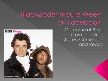 The BBC iPlayer Global Facebook Page had 21,419 likes at the time the Blackadder Tribute week was conducted.