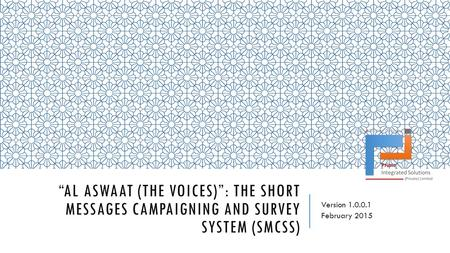 """AL ASWAAT (THE VOICES)"": THE SHORT MESSAGES CAMPAIGNING AND SURVEY SYSTEM (SMCSS) Version 1.0.0.1 February 2015."