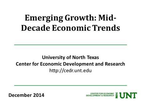 Emerging Growth: Mid- Decade Economic Trends University of North Texas Center for Economic Development and Research  December 2014.