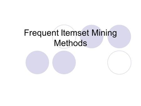 Frequent Itemset Mining Methods. The Apriori algorithm Finding frequent itemsets using candidate generation Seminal algorithm proposed by R. Agrawal and.