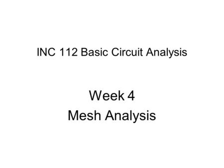 INC 112 Basic Circuit Analysis Week 4 Mesh Analysis.