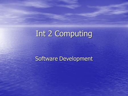 Int 2 Computing Software Development. The Development Process Before we think about how software is developed, it is worth considering how any product.