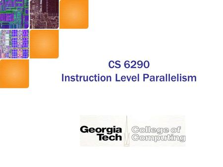 CS 6290 Instruction Level Parallelism. Instruction Level Parallelism (ILP) Basic idea: Execute several instructions in parallel We already do pipelining…