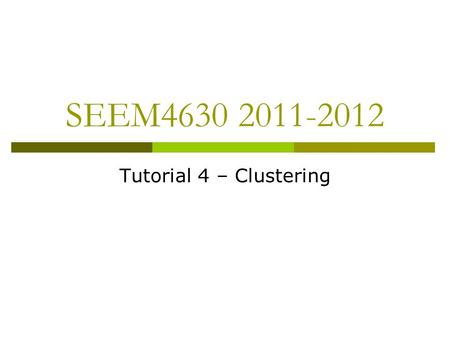 SEEM4630 2011-2012 Tutorial 4 – Clustering. 2 What is Cluster Analysis?  Finding groups of objects such that the objects in a group will be similar (or.
