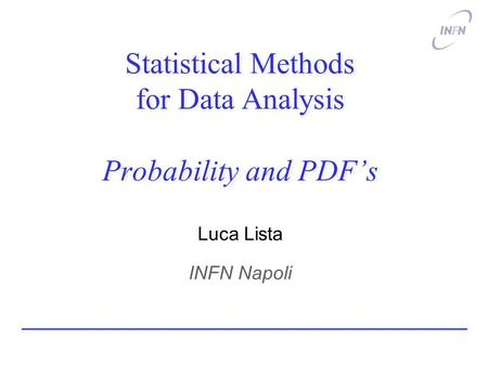 Statistical Methods for Data Analysis Probability and PDF's Luca Lista INFN Napoli.