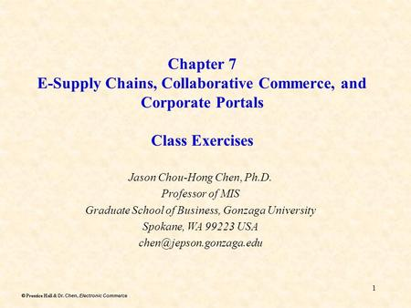 Dr. Chen, Electronic Commerce  Prentice Hall & Dr. Chen, Electronic Commerce 1 Chapter 7 E-Supply Chains, Collaborative Commerce, and Corporate Portals.