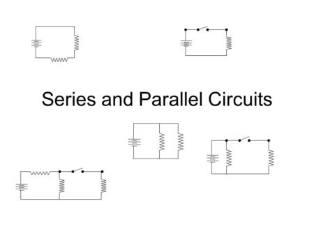 Series and Parallel Circuits. Series Circuit Series circuit - has only one path through which the electricity can flow. In the above diagram, the electricity.