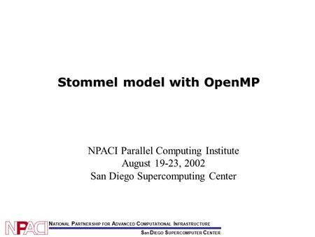 NPACI Parallel Computing Institute August 19-23, 2002 San Diego Supercomputing Center S an D IEGO S UPERCOMPUTER C ENTER N ATIONAL P ARTNERSHIP FOR A DVANCED.