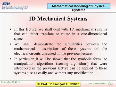 Start of Presentation Mathematical Modeling of Physical Systems © Prof. Dr. François E. Cellier September 20, 2012 1D Mechanical Systems In this lecture,