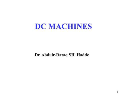 1 DC MACHINES Dr. Abdulr-Razaq SH. Hadde. 2 DC Motor The direct current (dc) machine can be used as a motor or as a generator. DC Machine is most often.