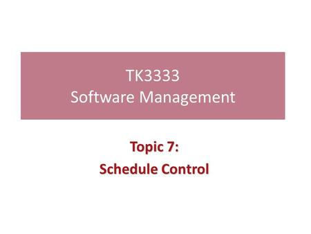 TK3333 Software Management Topic 7: Schedule Control.