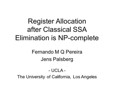 Register Allocation after Classical SSA Elimination is NP-complete Fernando M Q Pereira Jens Palsberg - UCLA - The University of California, Los Angeles.