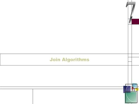 Join Algorithms. Join Algorithms - 1 There are 6 join Algorithms These are the 6 ways that the optimiser can choose to use to solve a join They all have.