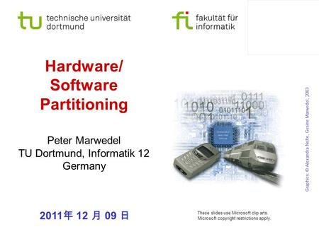Hardware/ Software Partitioning 2011 年 12 月 09 日 Peter Marwedel TU Dortmund, Informatik 12 Germany Graphics: © Alexandra Nolte, Gesine Marwedel, 2003 These.
