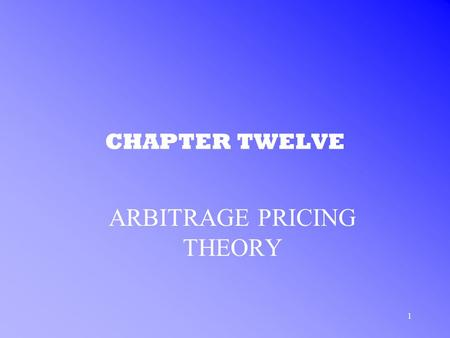 1 CHAPTER TWELVE ARBITRAGE PRICING THEORY. 2 FACTOR MODELS ARBITRAGE PRICING THEORY (APT) –is an equilibrium factor mode of security returns –Principle.