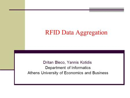 RFID Data Aggregation Dritan Bleco, Yannis Kotidis Department of Informatics Athens University of Economics and Business.