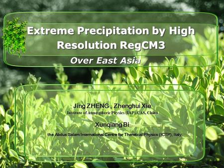 Extreme Precipitation by High Resolution RegCM3 Over East Asia Jing ZHENG, Zhenghui Xie Institute of Atmospheric Physics (IAP),CAS, China Institute of.