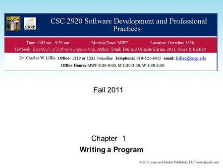 Chapter 1 Writing a Program Fall 2011. Class Overview Course Information –On the web page and Blackboard –www.uncp.edu/home/lilliec/www.uncp.edu/home/lilliec/