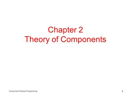 Component Oriented Programming 1 Chapter 2 Theory of Components.