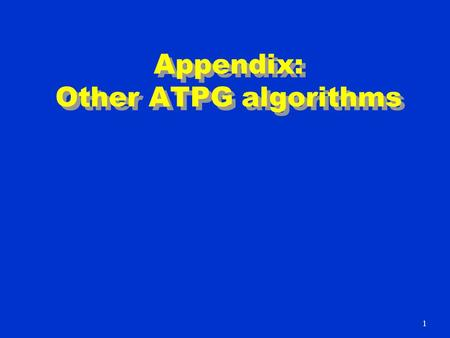 Appendix: Other ATPG algorithms 1. TOPS – Dominators Kirkland and Mercer (1987) n Dominator of g – all paths from g to PO must pass through the dominator.