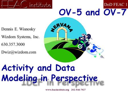 DoD FEAC 1  202-546-7927 Activity and Data Modeling in Perspective Dennis E. Wisnosky Wizdom Systems, Inc. 630.357.3000