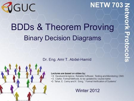BDDs & Theorem Proving Binary Decision Diagrams Dr. Eng. Amr T. Abdel-Hamid NETW 703 Winter 2012 Network Protocols Lectures are based on slides by: K.