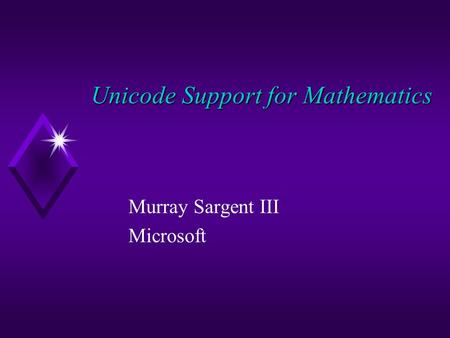 Unicode Support for Mathematics Murray Sargent III Microsoft.