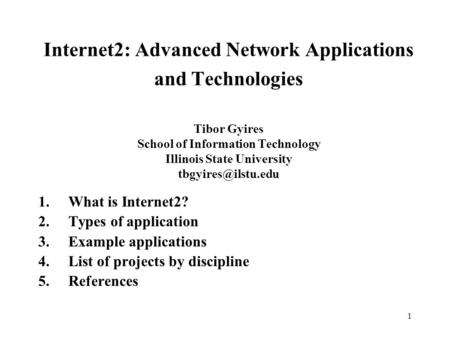 1 Internet2: Advanced Network Applications and Technologies Tibor Gyires School of Information Technology Illinois State University
