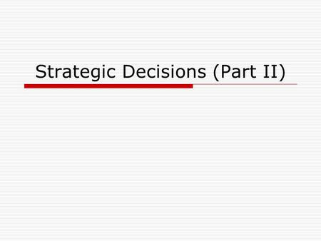 Strategic Decisions (Part II)