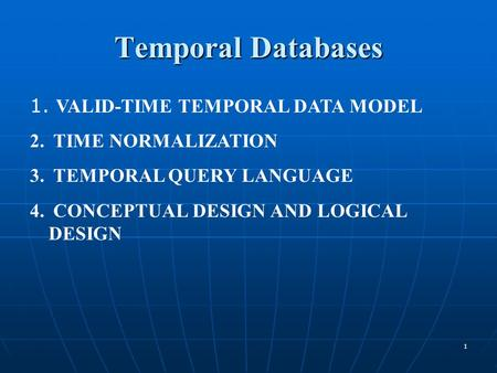 Temporal Databases VALID-TIME TEMPORAL DATA MODEL TIME NORMALIZATION