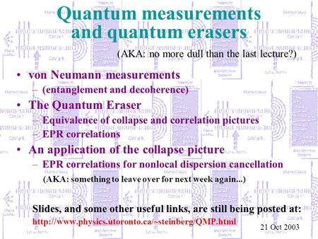 Quantum measurements and quantum erasers von Neumann measurements –(entanglement and decoherence) The Quantum Eraser –Equivalence of collapse and correlation.