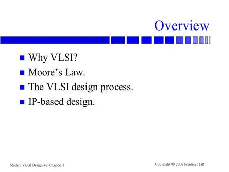 Overview Why VLSI? Moore's Law. The VLSI design process.