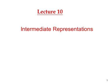 1 Lecture 10 Intermediate Representations. 2 front end »produces an intermediate representation (IR) for the program. optimizer »transforms the code in.