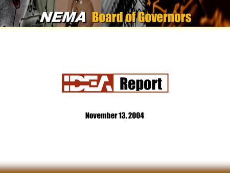 1 NEMA NEMA Board of Governors November 13, 2004 Report.