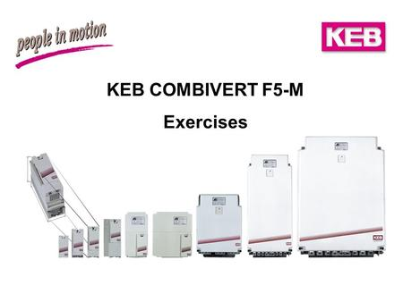 KEB COMBIVERT F5-M Exercises. Exercise 1 Startup / Speed-controlled Operation Start up the servo amplifier and parameterize the unit so that it fulfills.