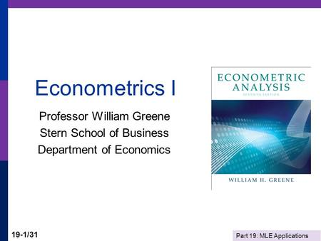 Part 19: MLE Applications 19-1/31 Econometrics I Professor William Greene Stern School of Business Department of Economics.