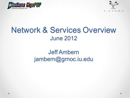 Network & Services Overview June 2012 Jeff Ambern
