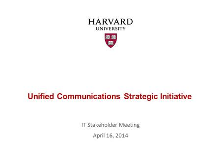 Unified Communications Strategic Initiative IT Stakeholder Meeting April 16, 2014.