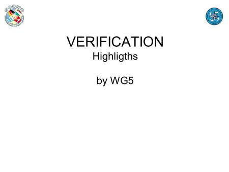 "VERIFICATION Highligths by WG5. 9° General MeetingAthens 18-21 September Working package/Task on ""standardization"" The ""core"" Continuous parameters: T2m,"