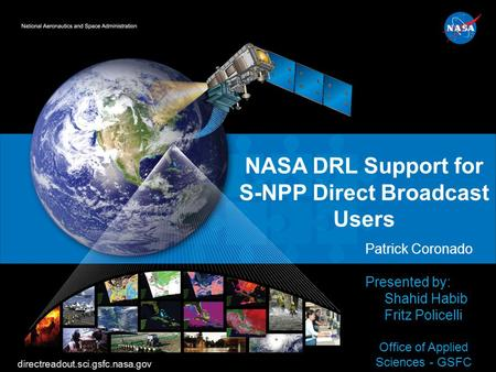 S-NPP Workshop NASA DRL Support for S-NPP Direct Broadcast Users Patrick Coronado Presented by: Shahid Habib Fritz Policelli Office of Applied Sciences.