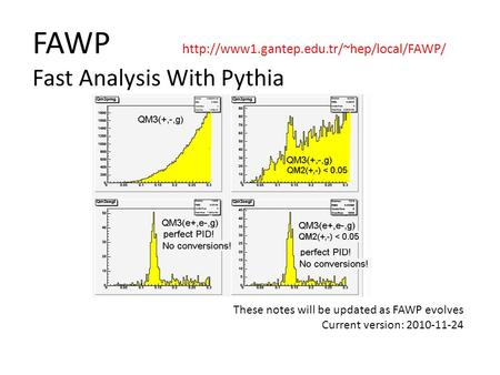 FAWP  Fast Analysis With Pythia These notes will be updated as FAWP evolves Current version: 2010-11-24.