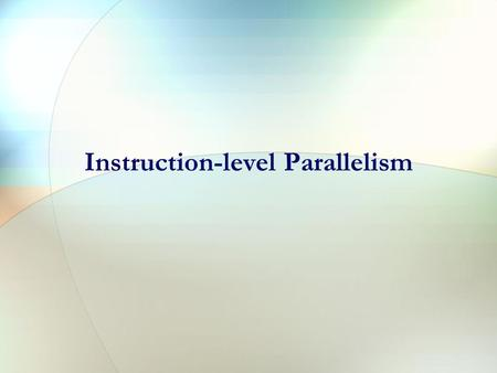Instruction-level Parallelism Compiler Perspectives on Code Movement dependencies are a property of code, whether or not it is a HW hazard depends on.