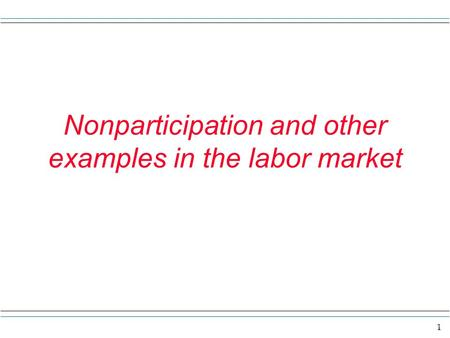 1 Nonparticipation and other examples in the labor market.