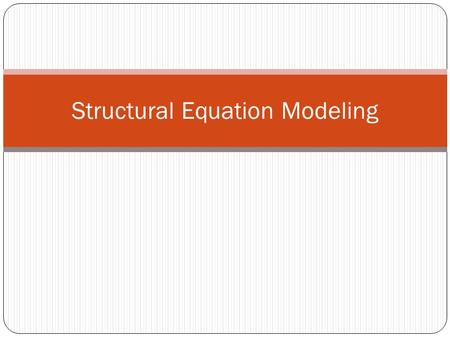 "Structural Equation Modeling. What is SEM Swiss Army Knife of Statistics Can replicate virtually any model from ""canned"" stats packages (some limitations."
