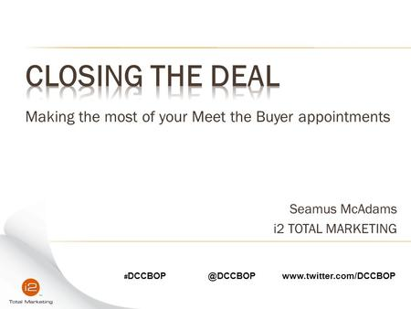 Making the most of your Meet the Buyer appointments Seamus McAdams i2 TOTAL MARKETING #