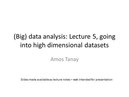 (Big) data analysis: Lecture 5, going into high dimensional datasets