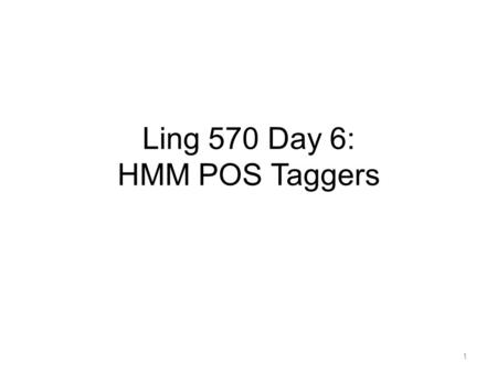 Ling 570 Day 6: HMM POS Taggers 1. Overview Open Questions HMM POS Tagging Review Viterbi algorithm Training and Smoothing HMM Implementation Details.