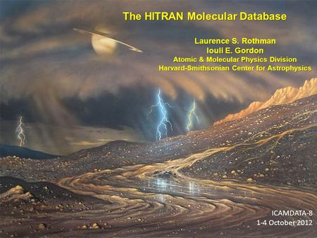 The HITRAN Molecular Database Laurence S. Rothman Iouli E. Gordon Atomic & Molecular Physics Division Harvard-Smithsonian Center for Astrophysics ICAMDATA-8.