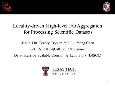 Jialin Liu, Bradly Crysler, Yin Lu, Yong Chen Oct. 15. Seminar Data-Intensive Scalable Computing Laboratory (DISCL) Locality-driven High-level.