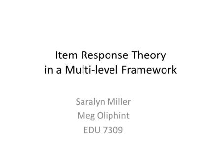 Item Response Theory in a Multi-level Framework Saralyn Miller Meg Oliphint EDU 7309.